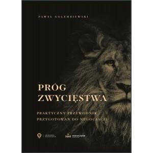 Próg zwycięstwa. Praktyczny przewodnik przygotowania do negocjacji (Uszkodzona okładka) Gołembiewski Paweł
