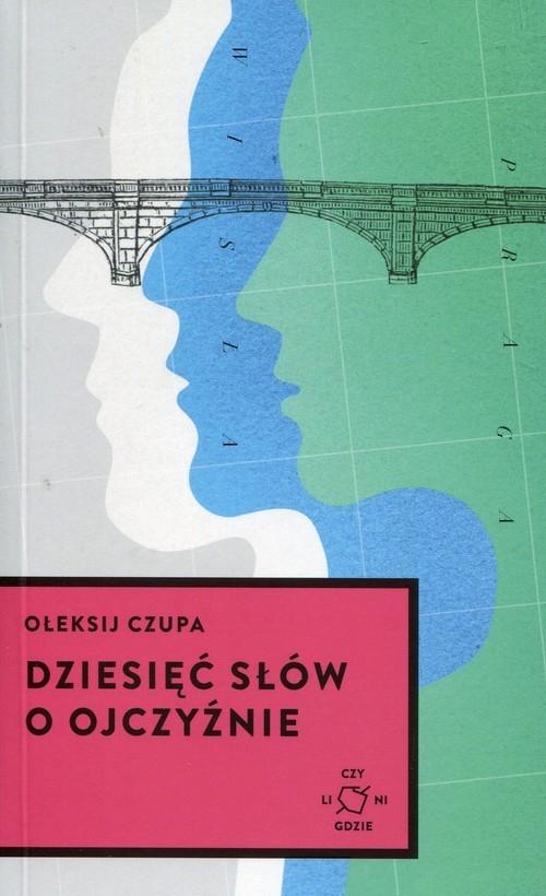 Dziesięć słów o Ojczyźnie Czupa Ołeksij