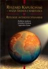 Ryszard Kapuściński Wizja świata i wartości Praca zbiorowa