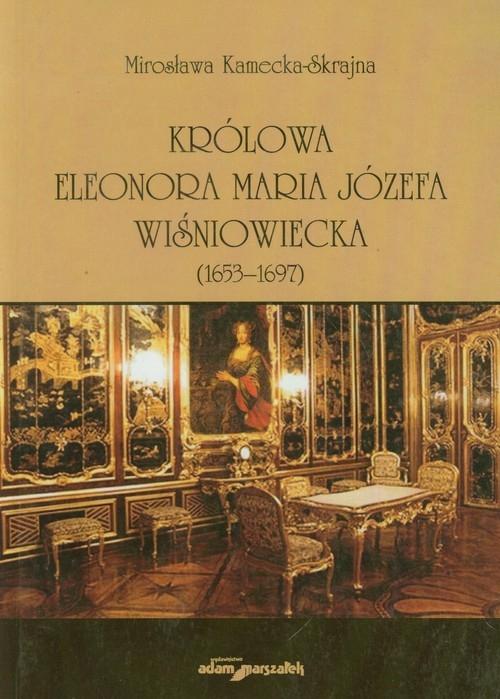 Królowa Eleonora Maria Józefa Wiśniowiecka Kamecka-Skrajna Mirosława