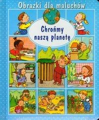Obrazki dla maluchów Chrońmy naszą planetę Beaumont Emilie