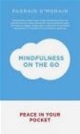 Mindfulness on the Go Padraig O'Morain