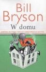 W domu. Krótka historia rzeczy codziennego użytku Bryson Bill