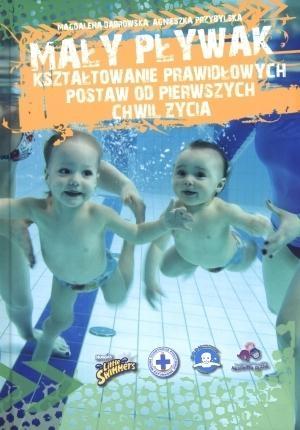 Mały pływak. Kształtowanie prawidłowych postaw... Magdalena Dąbrowska, Agnieszka Przybylska