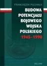 Budowa potencjału bojowego Wojska Polskiego 1945-1990 Puchała Franciszek