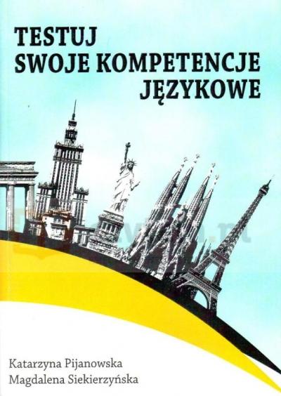 Testuj swoje kompetencje językowe Katarzyna Pijanowska, Magdalena Siekierzyńska