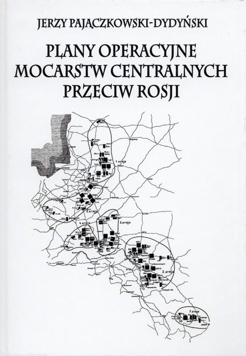 Plany operacyjne mocarstw centralnych przeciw Rosji Pajączkowski-Dydyński Jerzy