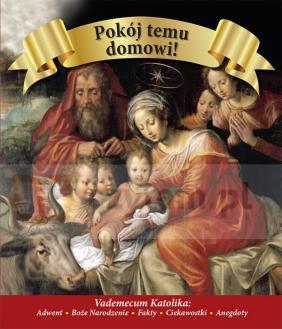Pokój temu domowi. Vademecum katolika: Adwent, Boże Narodzenie, Fakty, Praca zbiorowa