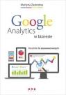 Google Analytics w biznesie Poradnik dla zaawansowanych Zastrożna Martyna