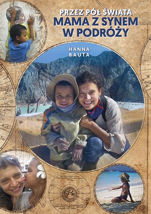 Przez pół świata Mama z synem w podróży Bauta Hanna