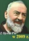 Z Ojcem Pio w 2009 r.