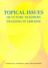 Topical Issues of Future Teachers Training in Ukraine