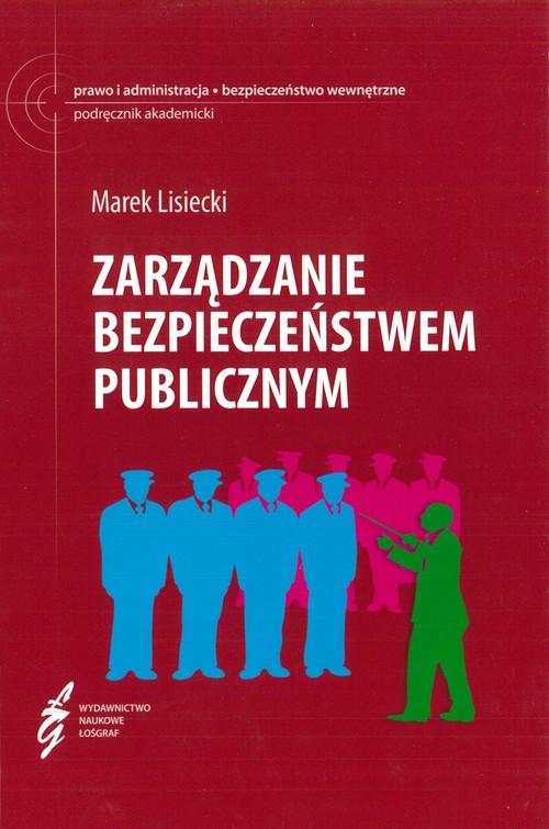 Zarządzanie bezpieczeństwem publicznym Lisiecki Marek