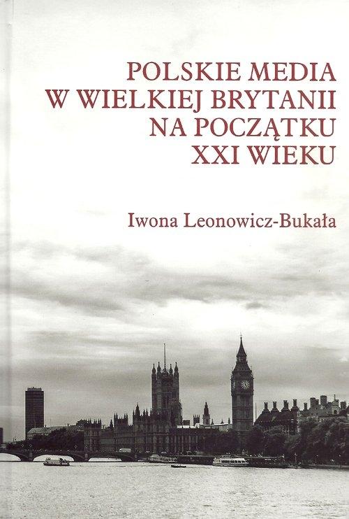 Polskie media w Wielkiej Brytanii na początku XXI wieku Leonowicz-Bukała Iwona