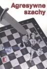 Agresywne szachy Podręcznik walki