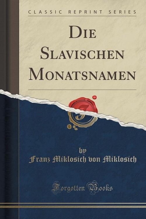 Die Slavischen Monatsnamen (Classic Reprint) Miklosich Franz Miklosich von