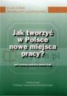 Jak tworzyć w Polsce nowe miejsca pracy