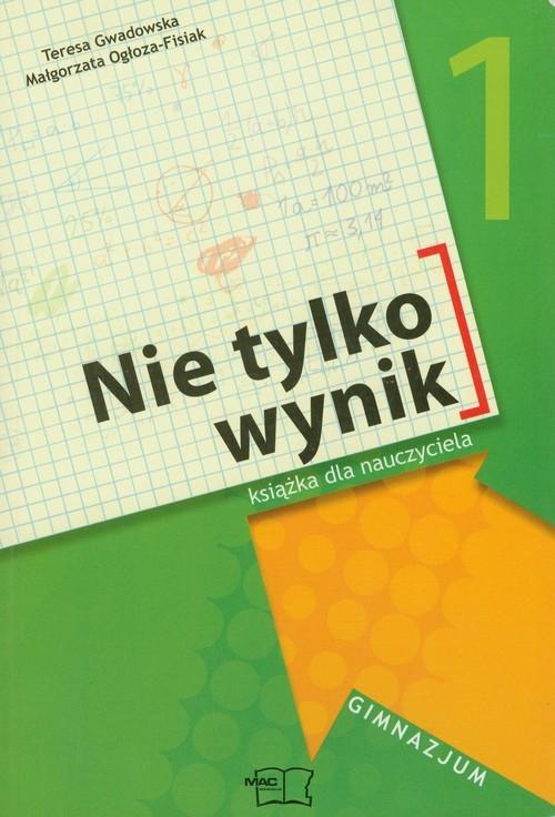 Nie tylko wynik 1 Książka dla nauczyciela Gwadowska Teresa, Ogłoza-Fisiak Małgorzata