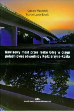 Nawisowy most przez rzekę Odrę w ciągu południowej obwodnicy Kędzierzyna-Koźla Machelski Czesław, Lewandowski Marcin