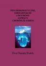 Psychosomatyczne emocjonalne i duchowe aspekty chorób ze stresu Choroby z Białek Ewa Danuta