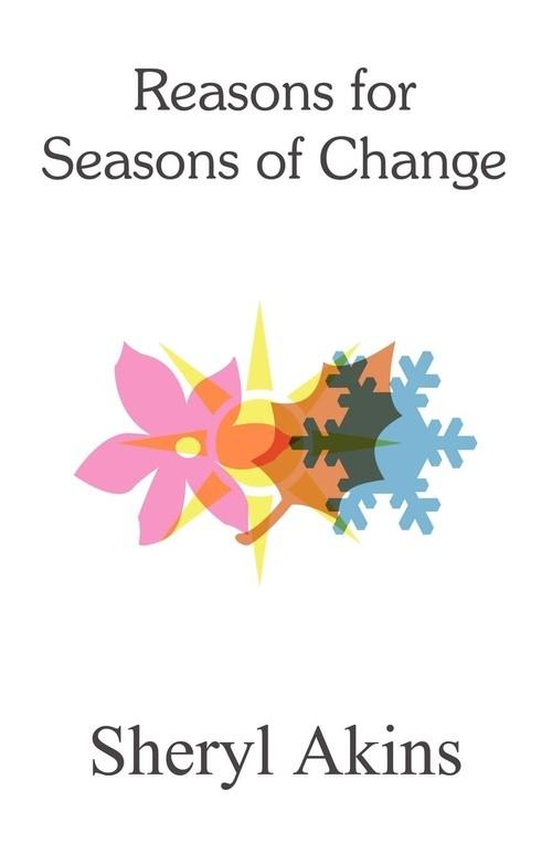 Reasons for Seasons of Change Akins Sheryl