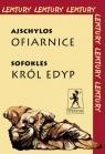 Ajschylos Ofiarnice, Sofokles Król Edyp  Ajschylos Sofokles