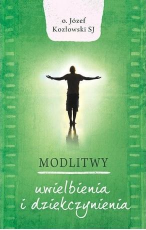 Modlitwy uwielbienia i dziękczynienia Kozłowski Józef