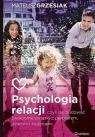 Psychologia relacjiczyli jak budować świadome związki z partnerem Grzesiak Mateusz