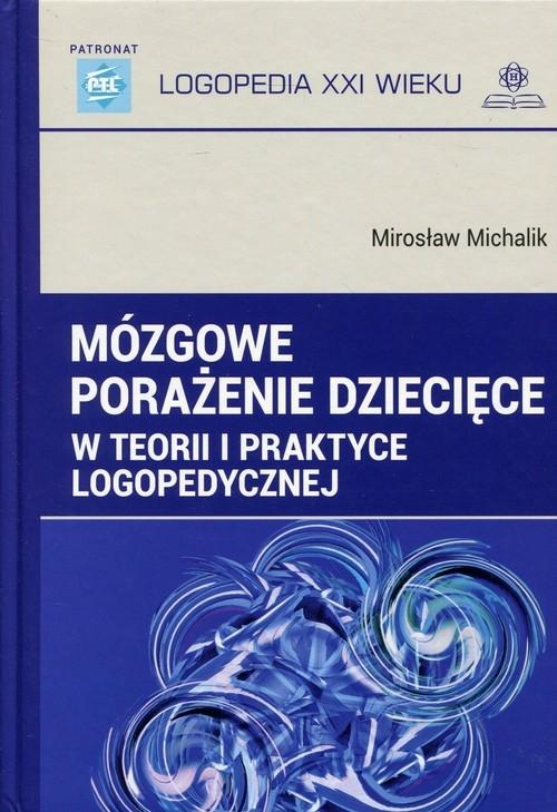 Mózgowe porażenie dziecięce w teorii i praktyce logopedycznej Michalik Mirosław