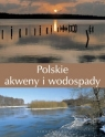 Polskie akweny i wodospady  Agnieszka i Włodek Bilińscy
