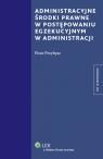 Administracyjne środki prawne w postępowaniu egzekucyjnym w administracji Przybysz Piotr