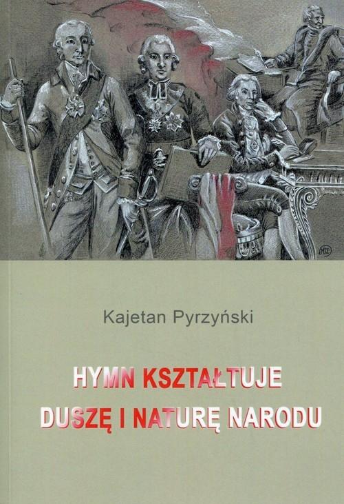 Hymn kształtuje duszę i naturę narodu Pyrzyński Kajetan