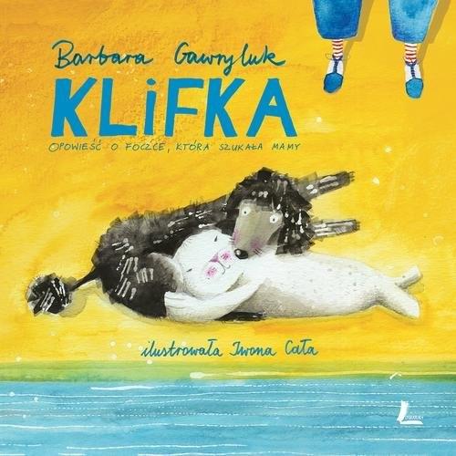 Klifka Opowieść o foczce która szukała mamy Gawryluk Barbara
