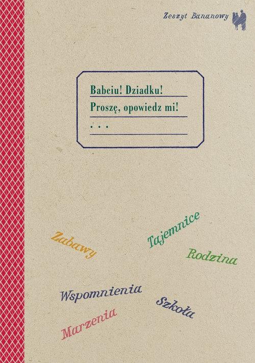 Zeszyt bananowy Babciu Dziadku Proszę opowiedz mi Dubus Caillot Barbara, Karkowska Aleksandra