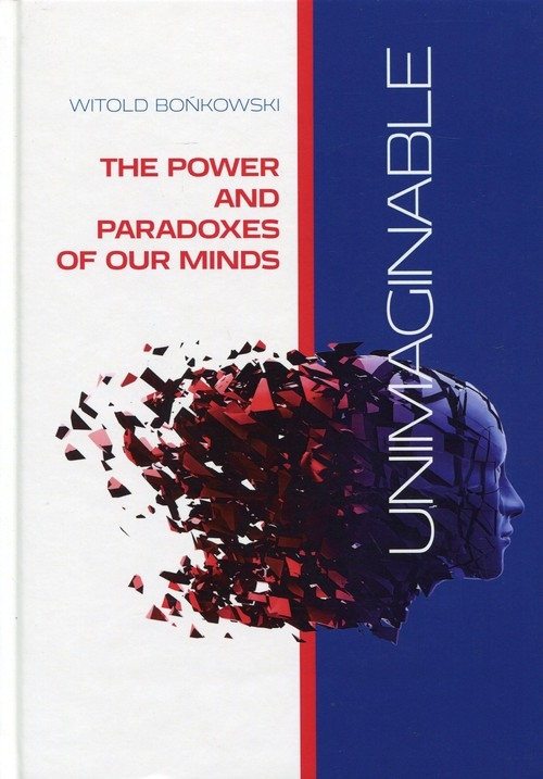 Unimaginable The Power and Paradoxes of our Minds Bońkowski Witold