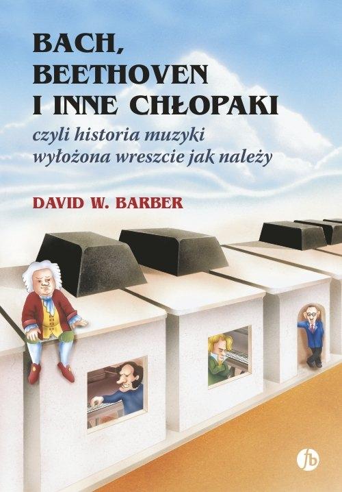 Bach Beethoven i inne chłopaki Barber David W.