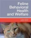 Feline Behavioral Health and Welfare Sarah Heath, Ilona Rodan