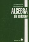 Algebra dla studentów Klukowski Julian, Nabiałek Ireneusz