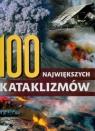 100 największych kataklizmów  Praca zbiorowa