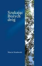 Szukając Bożych dróg Marcin Stradowski