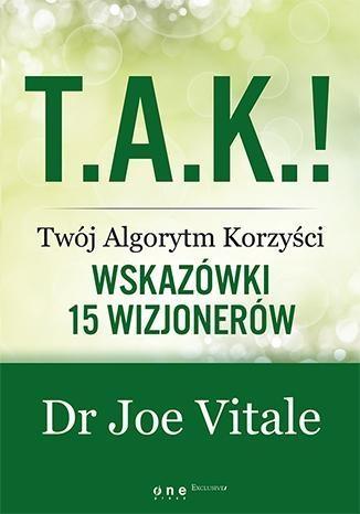 T.A.K.! - Twój Algorytm Korzyści Wskazówki 15 wizjonerów Vitale Joe