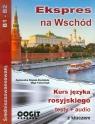 Ekspres na Wschód Kurs języka rosyjskiego średniozaawansowany B1-B2  Ślązak-Gwizdała Agnieszka, Tatarchyk Olga