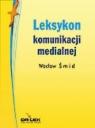 Leksykon komunikacji medialnej  Smid Wacław