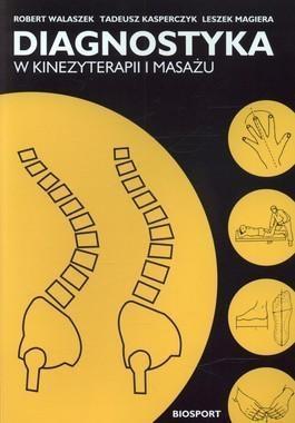 Diagnostyka w kinezyterapii i masażu (Uszkodzona okładka) Robert Walaszek, Tadeusz Kasperczyk, Leszek Magier