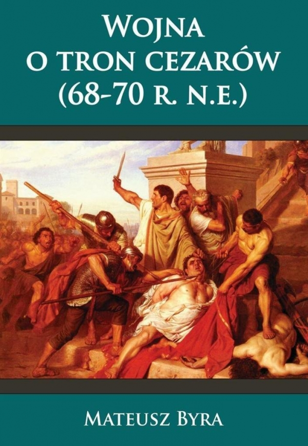 Wojna o tron Cezarów 68-70 R. N.E. Byra Mateusz