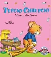 Tupcio Chrupcio. Mam rodzeństwo Piotrowska Eliza