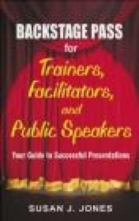 Backstage Pass for Trainers, Facilitators, and Public Speake Susan Jones, S Jones