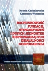 Rachunkowość fundacji stowarzyszeń i innych jednostek nieprowadzacych Czubakowska Ksenia, Winiarska Kazimiera