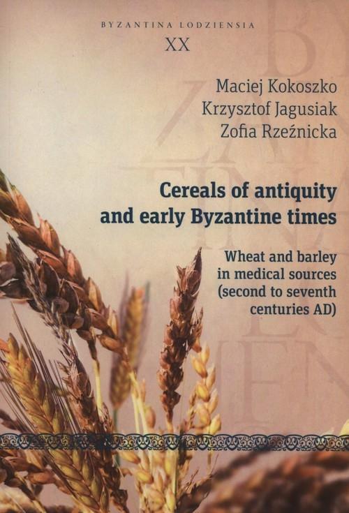 Cereals of antiquity and early Byzantine times Kokoszko Maciej, Jagusiak Krzysztof, Rzeźnicka Zofia
