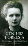 Geniusz i obsesja Wewnętrzny świat Marii Curie